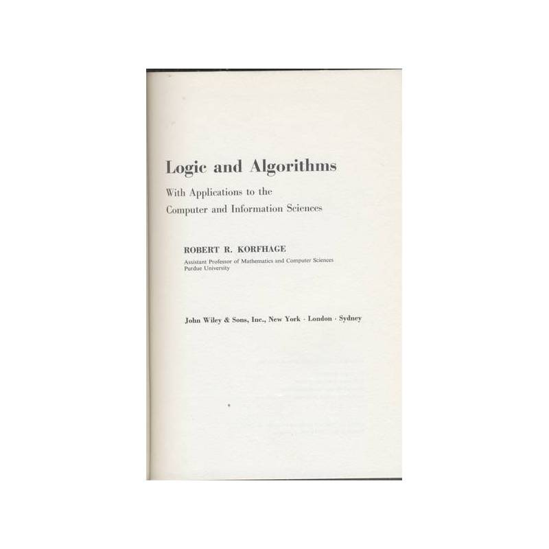 LOGIC AND ALGORITHMS WITH APPLICATIONS TO THE COMPUTER AND INFORMATION SCIENCES