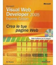 Microsoft Visual Web Developer 2005 Express. Crea le tue pagine Web. Con CD-ROM