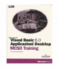 Visual basic 6.0 Applicazioni desktop. MCSD training